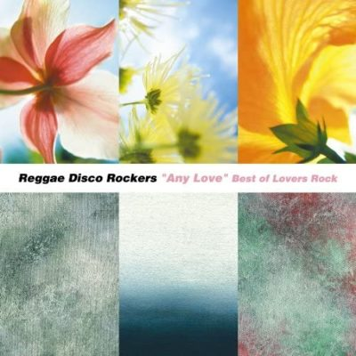 Any Love -BEST OF LOVERS ROCK-(Reggae Disco Rockers)